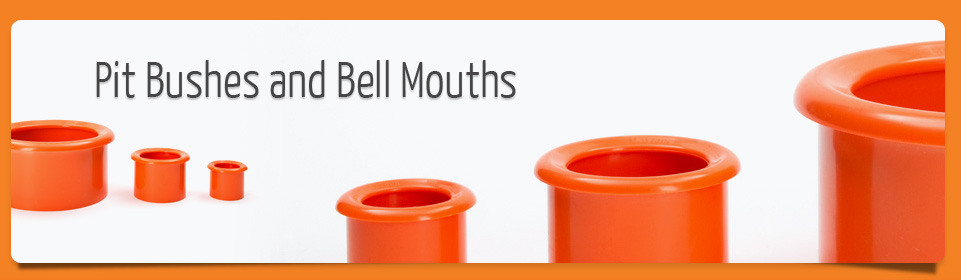 Pit bushes and bell mouths